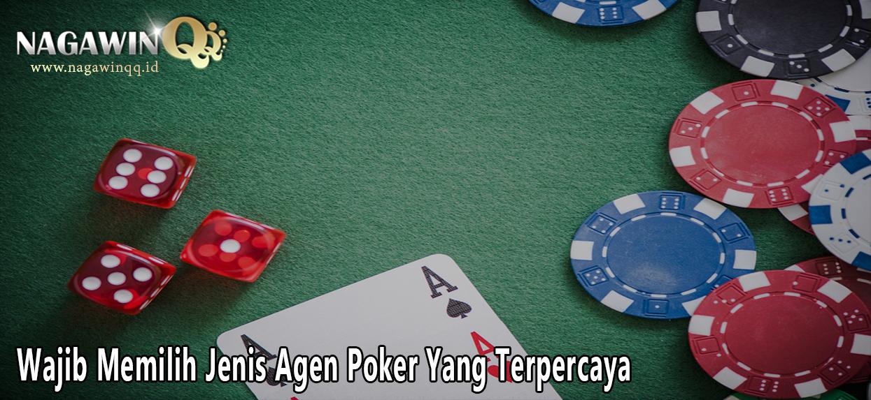 Wajib Memilih Jenis Agen Poker Yang Terpercaya